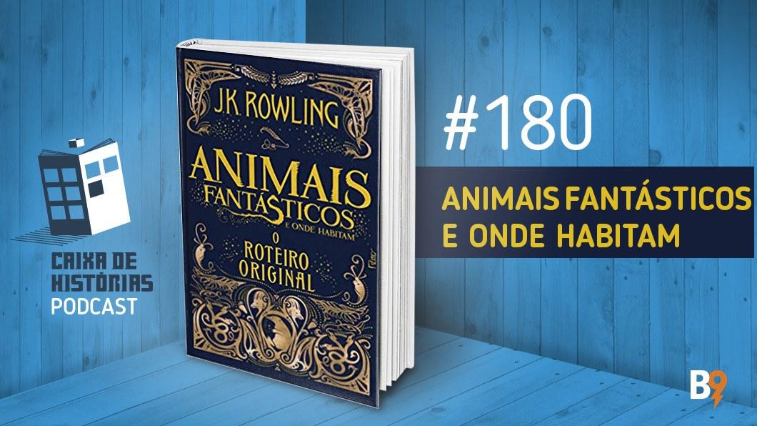 Caixa de Histórias 180 – Animais Fantásticos e onde habitam