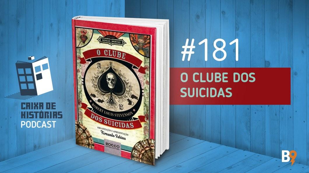 Caixa de Histórias 181 – O Clube dos suicidas