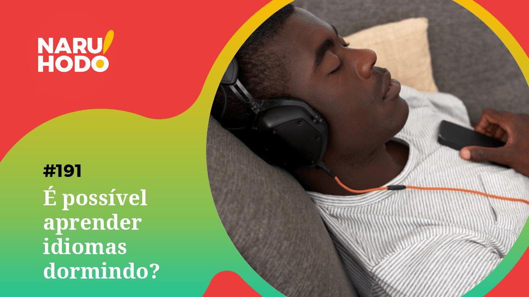 Naruhodo #191 – É possível aprender idiomas dormindo?