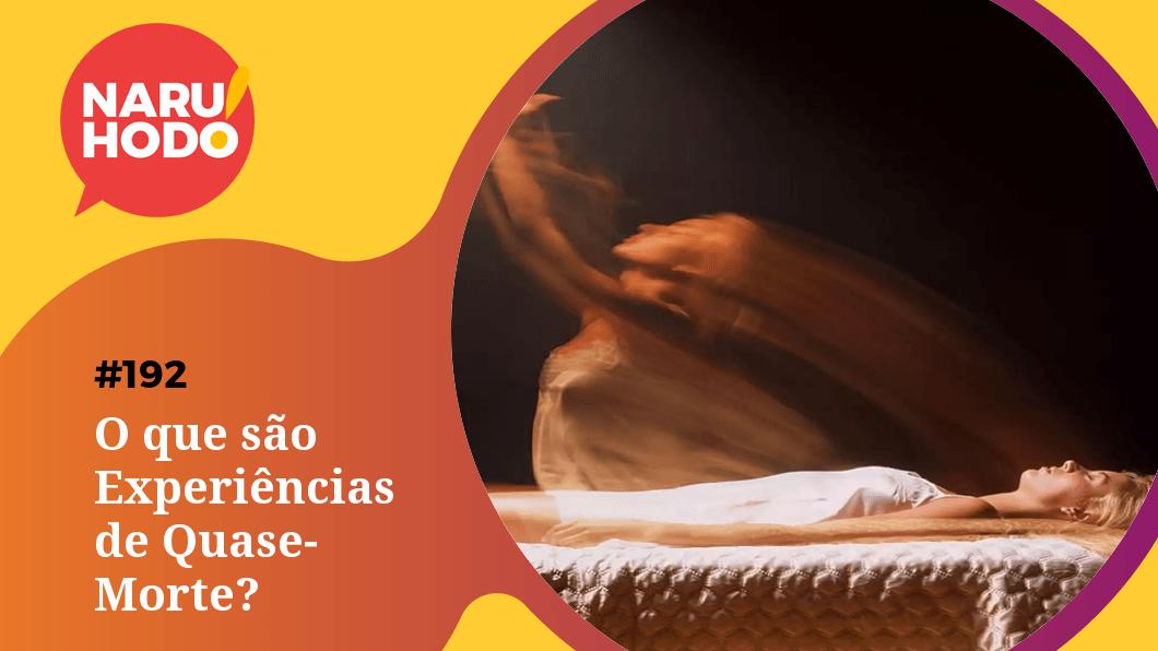 Naruhodo #192 – O que são Experiências de Quase-Morte?