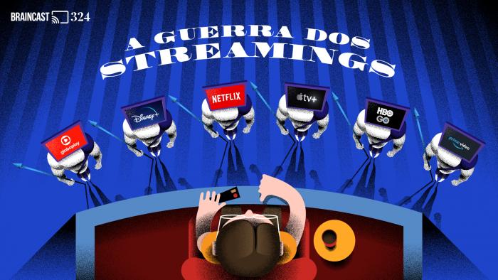 Braincast 324 – A guerra dos streamings