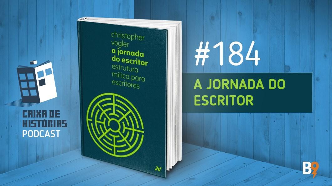 Caixa de Histórias 184 – A Jornada do escritor