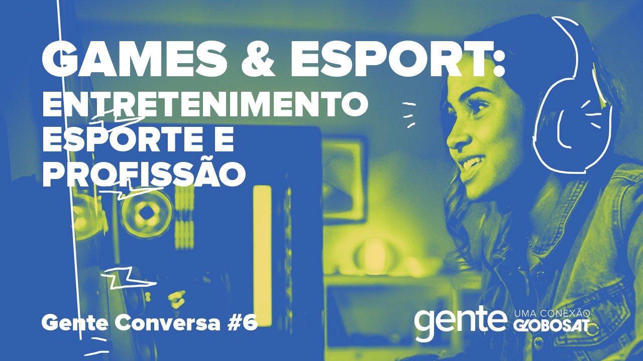 Gente – Games & eSports: entretenimento, esporte e profissão