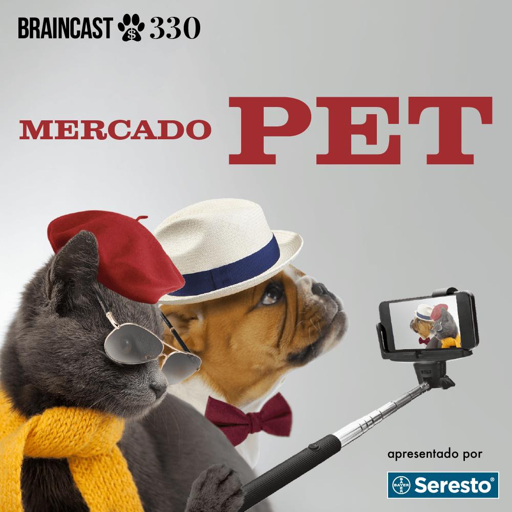 Braincast 330 – Mercado Pet