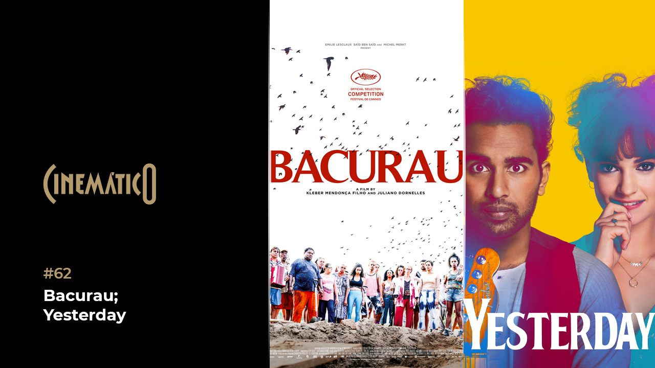 Cinemático 62 – Bacurau; Yesterday