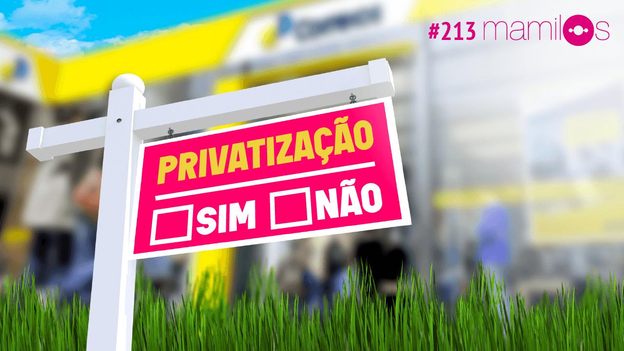 Mamilos #213 – Privatização: sim ou não?