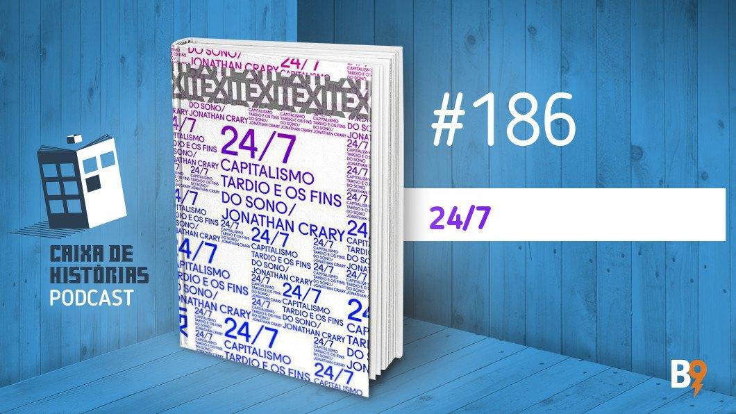 Caixa de Histórias 186 – 24/7