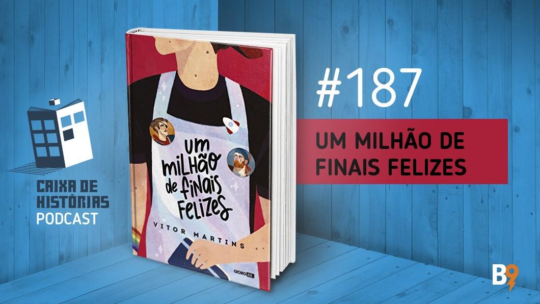 Caixa de Histórias 187 – Um Milhão de Finais Felizes