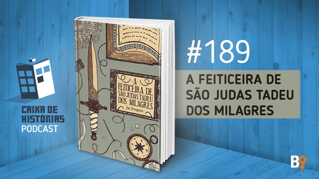 Caixa de Histórias 189 – A feiticeira de São Judas Tadeu dos Milagres