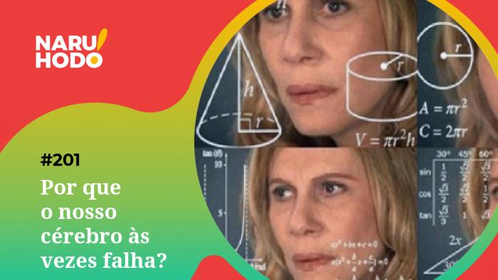 Naruhodo #201 – Por que o nosso cérebro às vezes falha?