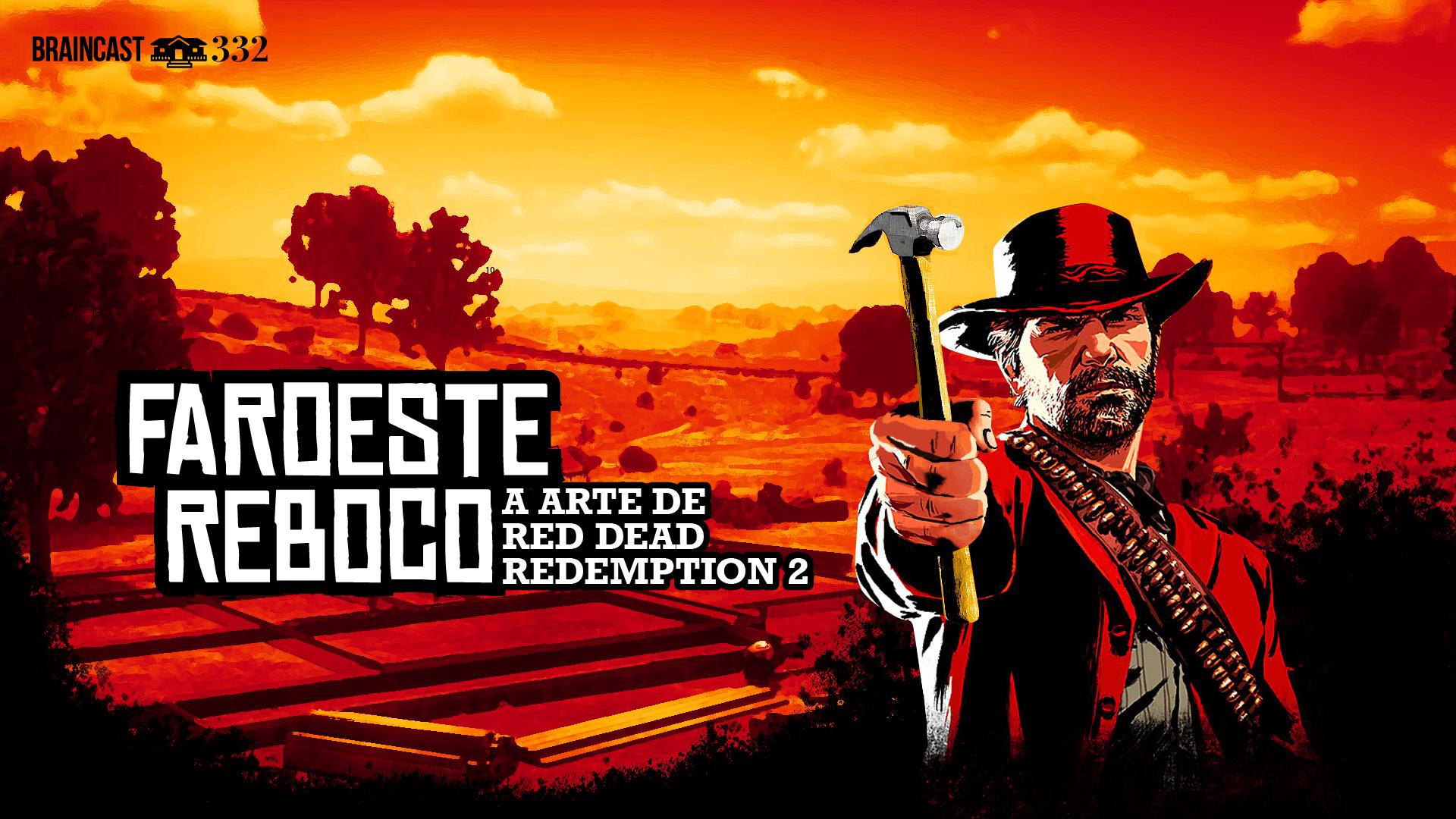 """Braincast 332 – Faroeste Reboco: a arte de """"Red Dead Redemption 2"""""""
