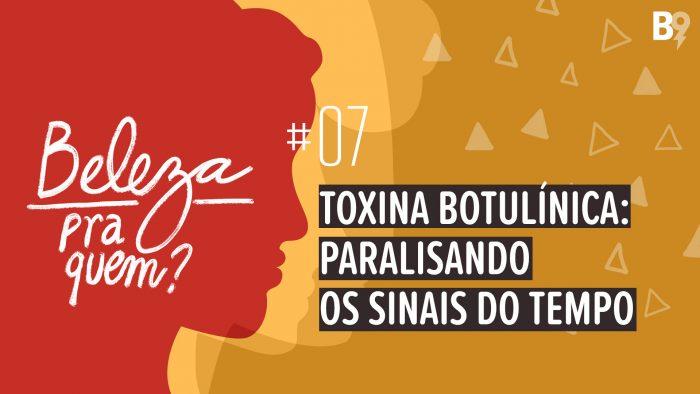 Beleza Pra Quem? – Toxina botulínica: paralisando os sinais do tempo