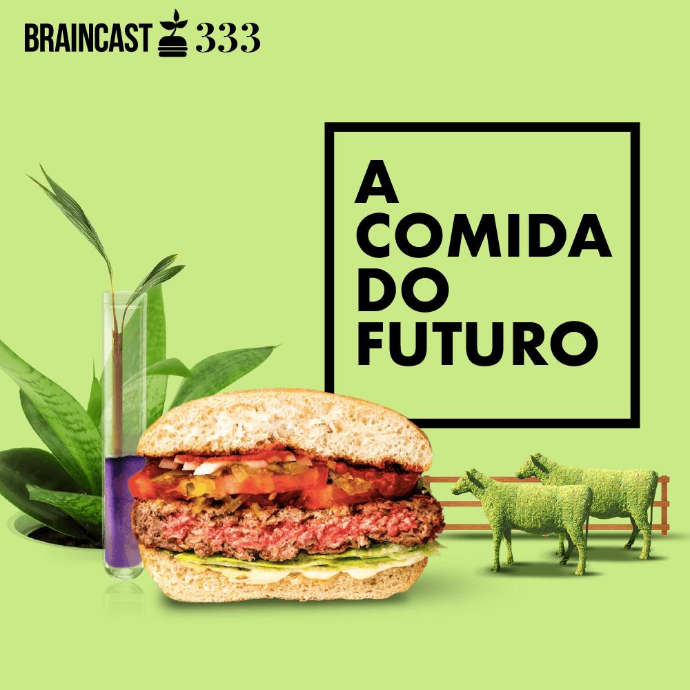Braincast 333 – A comida do futuro