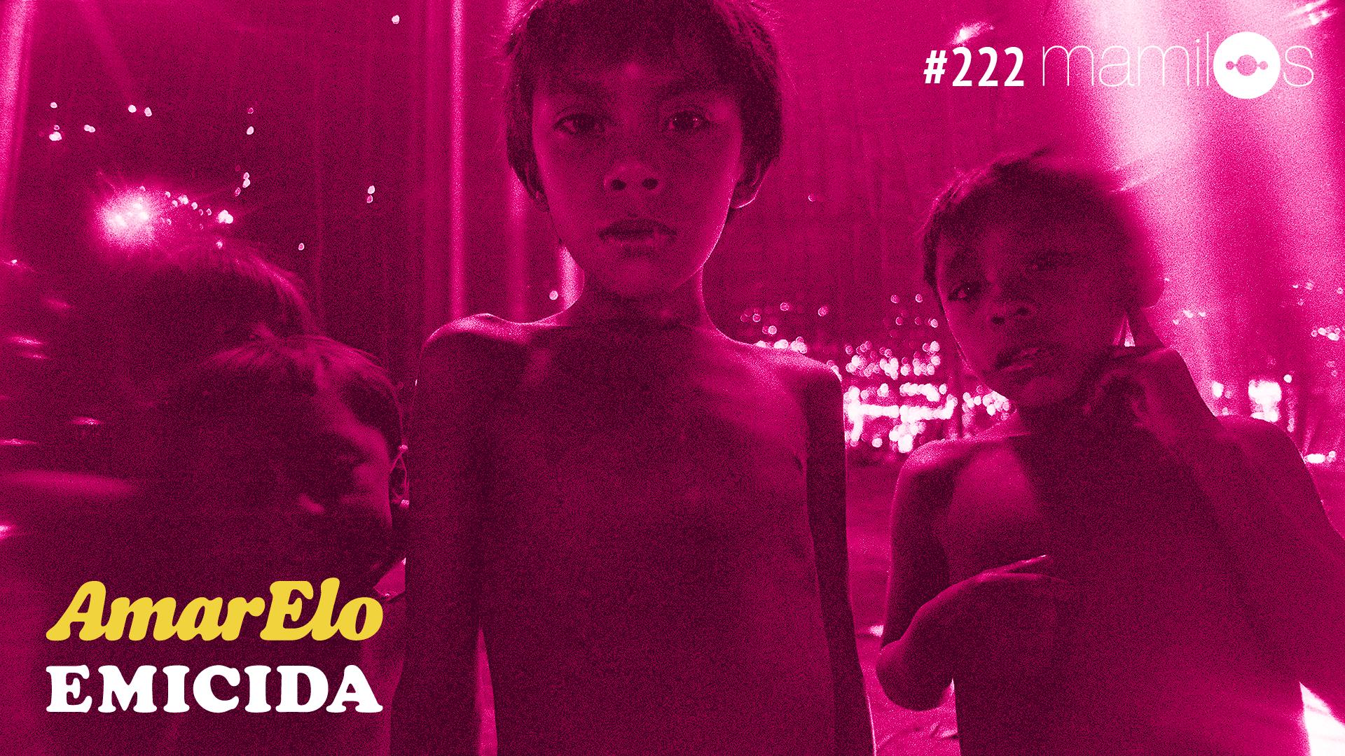 Mamilos #222 – Emicida em AmarElo