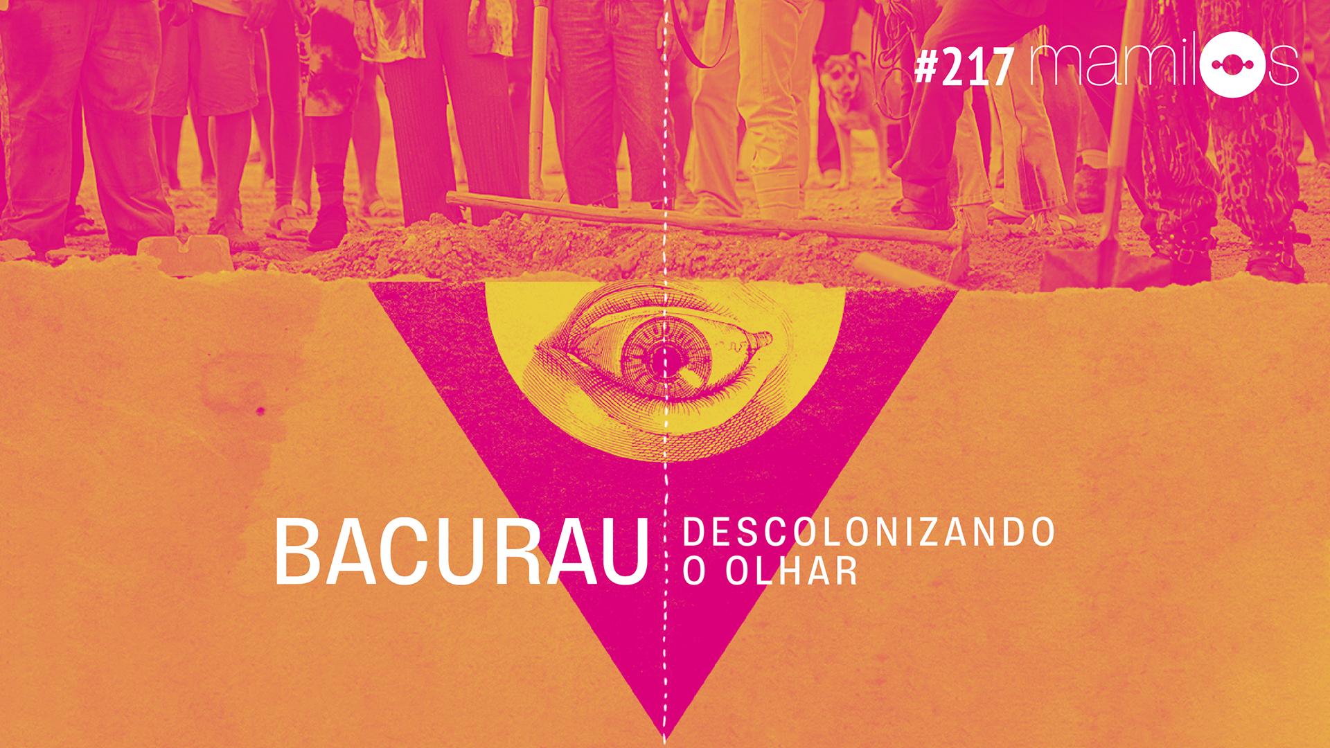 Mamilos #217 – Bacurau: descolonizando o olhar