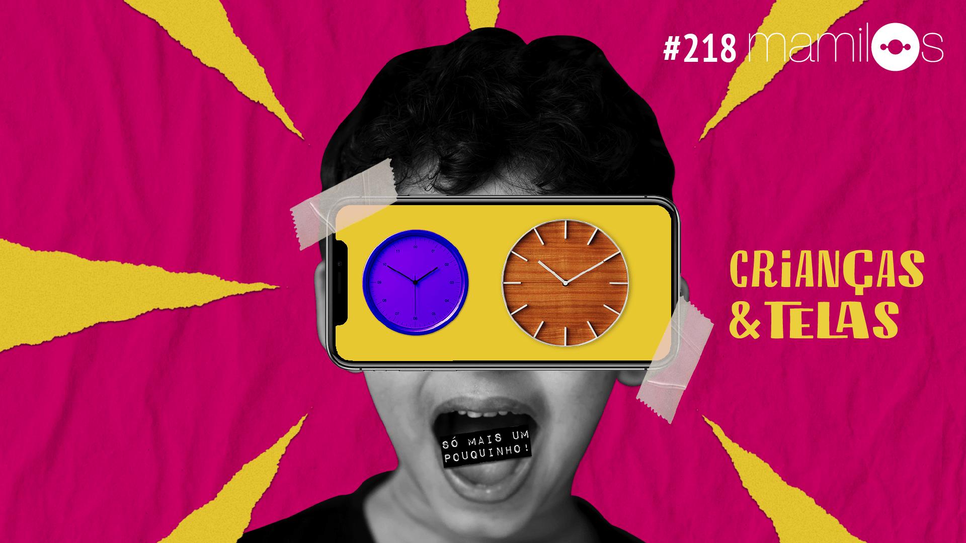 Mamilos #218 –  Crianças & telas