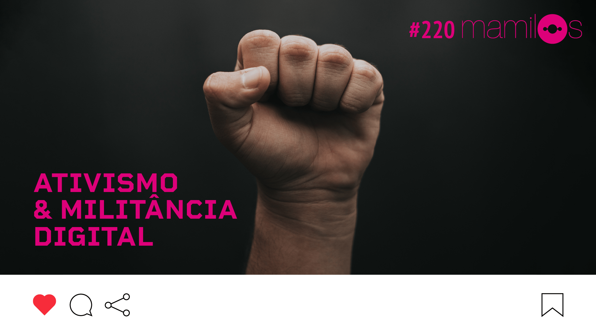 Mamilos #220 – Ativismo & militância digital