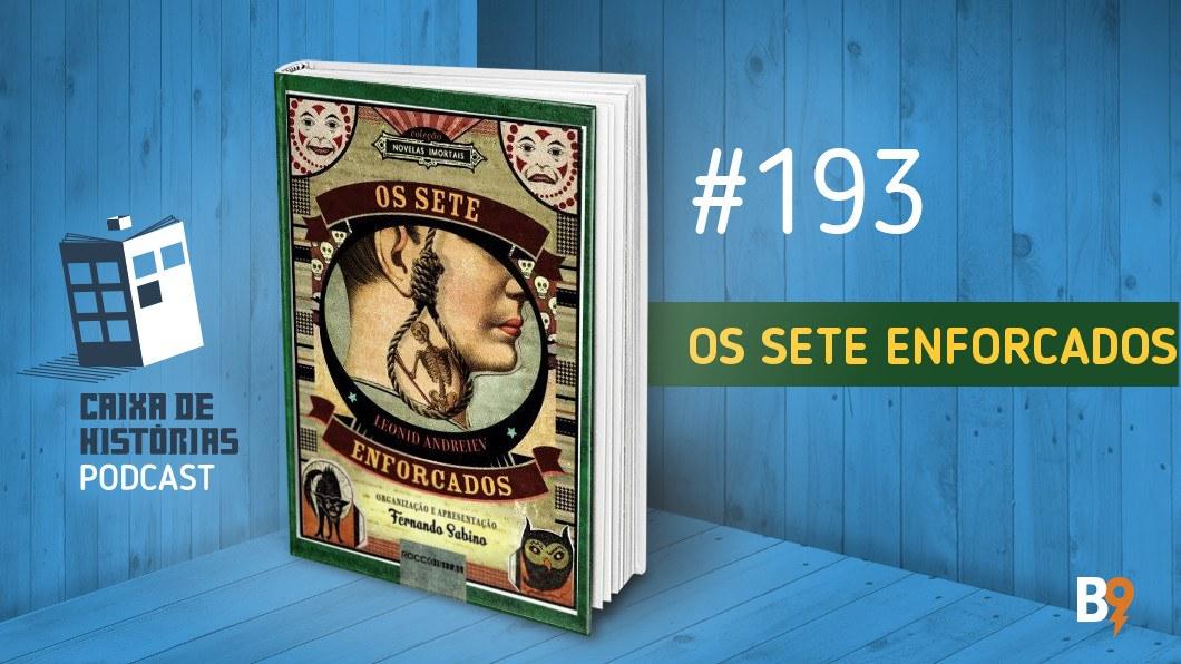 Caixa de Histórias 193 – Os Sete Enforcados