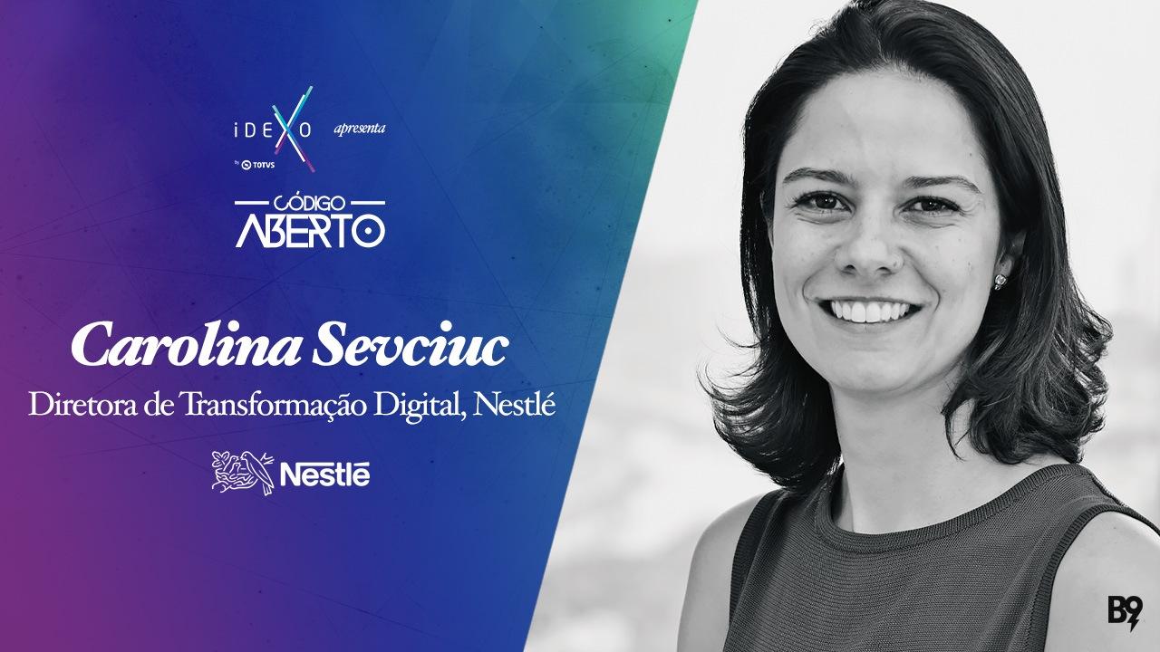 Código Aberto – Carolina Sevciuc, Diretora de Transformação Digital, Nestlé