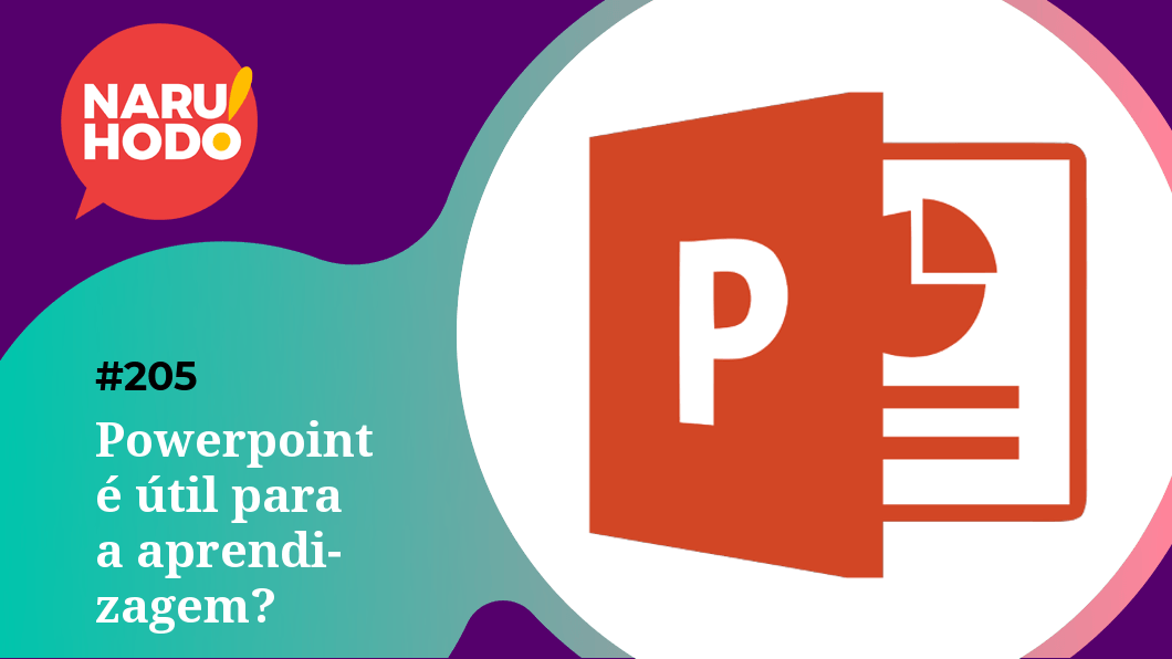 Naruhodo #205 – Powerpoint é útil para a aprendizagem?