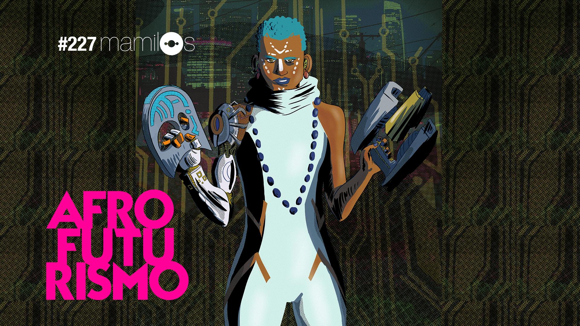 Mamilos #227 – Afrofuturismo