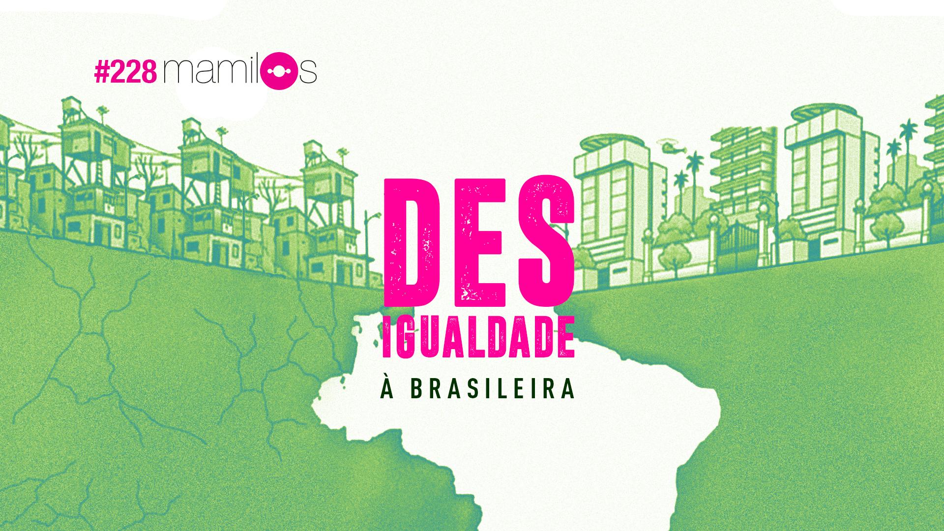 Mamilos #228 – Desigualdade à brasileira