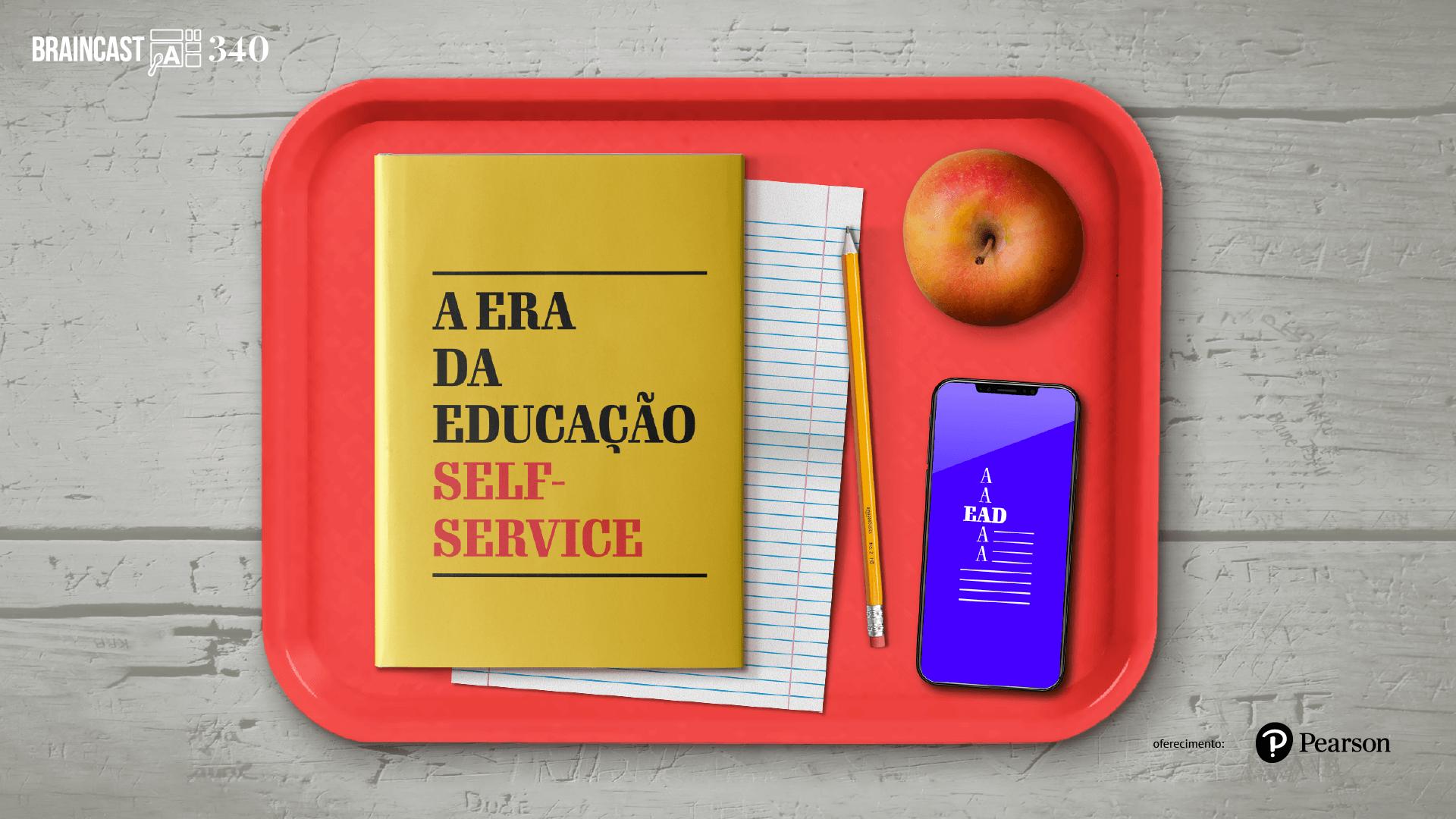 Braincast 340 – A era da educação self-service