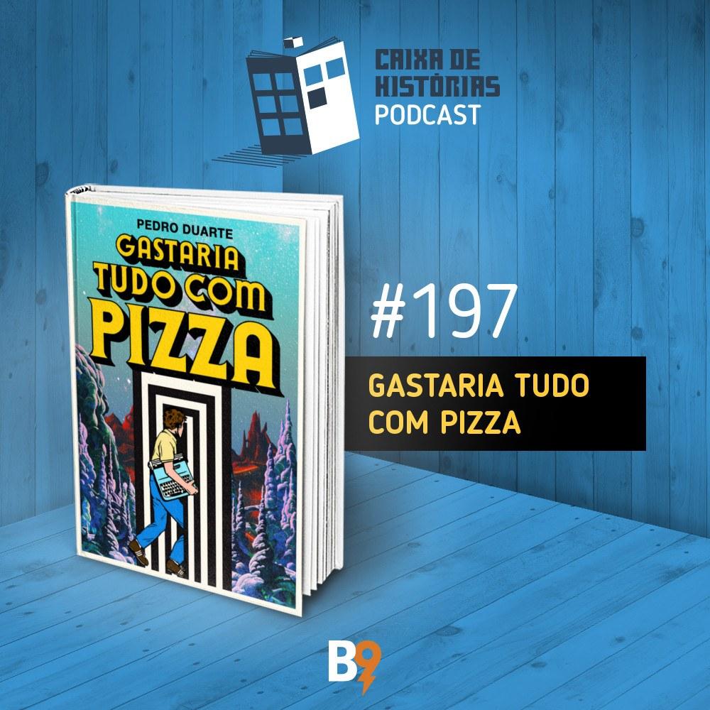 Caixa de Histórias 197 – Gastaria tudo com Pizza