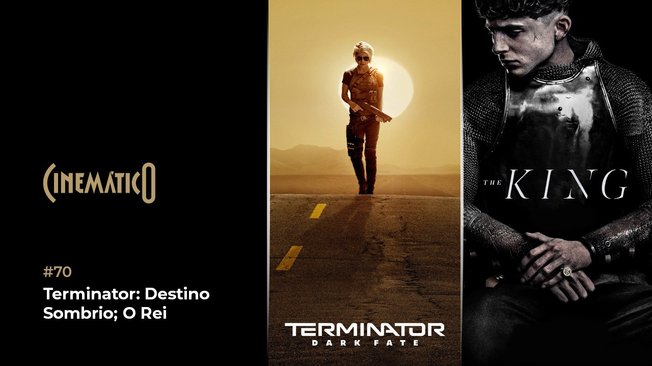 Cinemático – Terminator: Dark Fate; O Rei