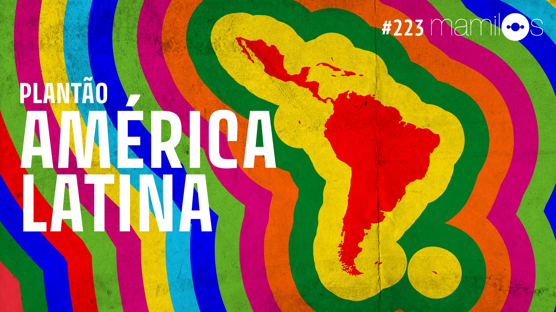 Mamilos #223 – Plantão América Latina