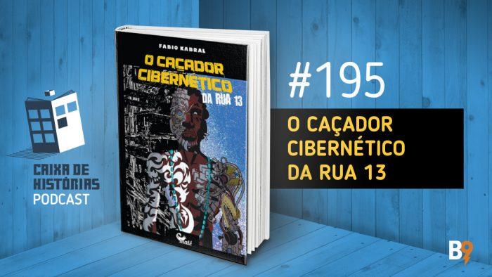 Caixa de Histórias 194 – O Caçador Cibernético da rua 13