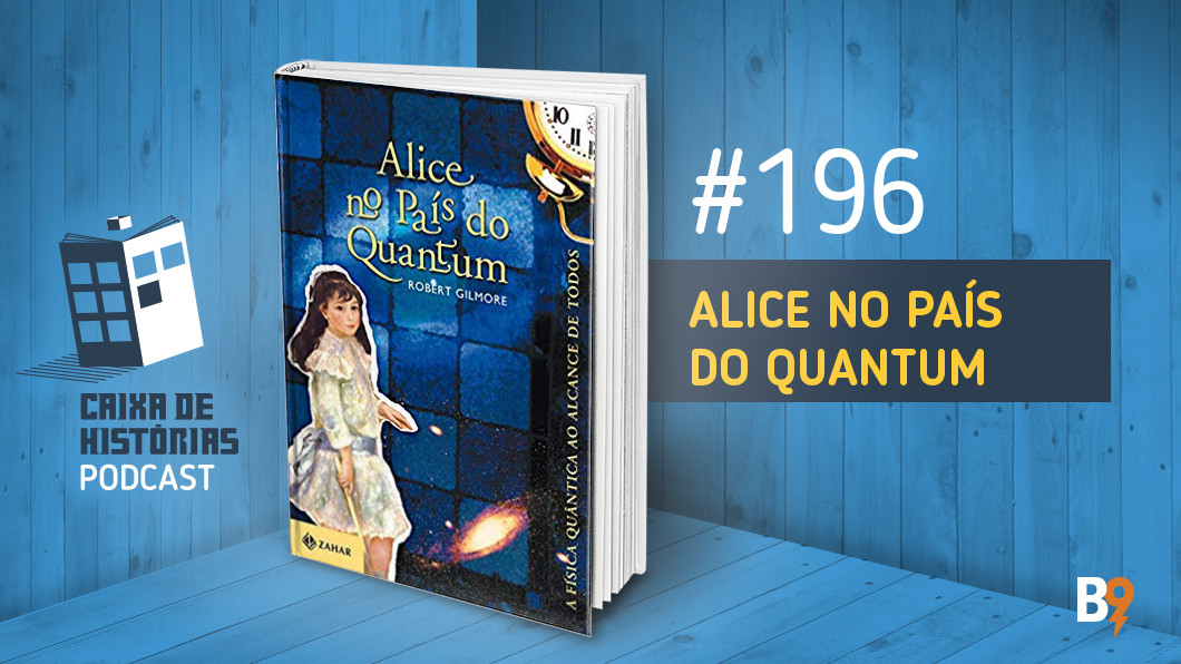 Caixa de Histórias 195 – Alice no País do Quantum