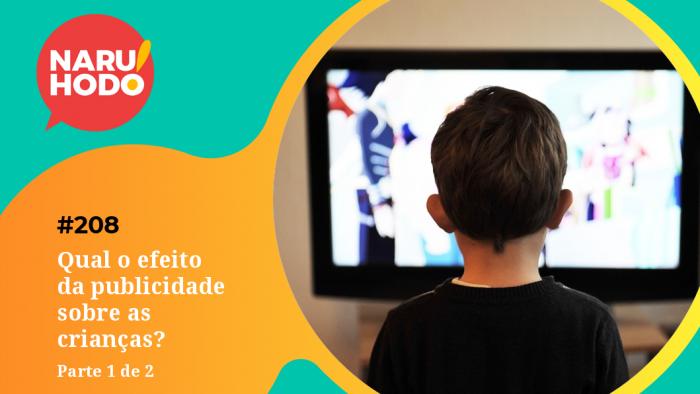 Naruhodo #208 – Qual o efeito da publicidade sobre as crianças? – Parte 1 de 2