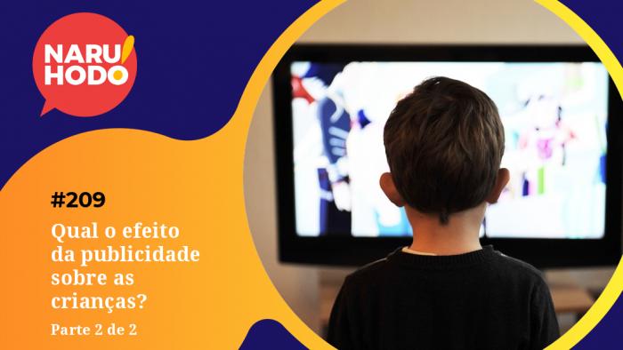 Naruhodo #209 – Qual o efeito da publicidade sobre as crianças? – Parte 2 de 2