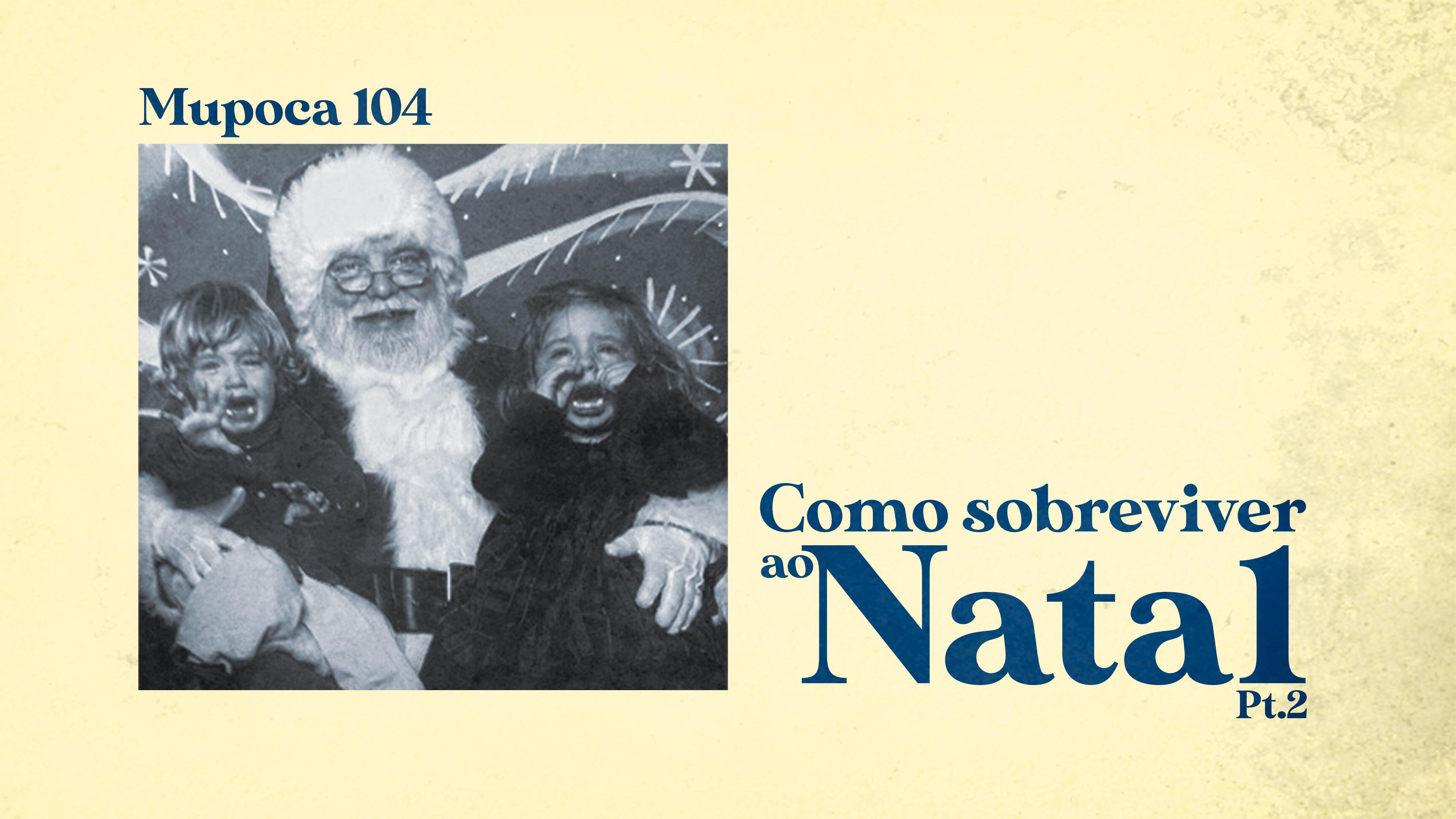 Mupoca #104 – Como sobreviver ao Natal – parte 2