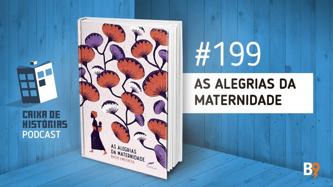 Caixa de Histórias 199 – As Alegrias da Maternidade