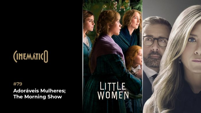 Cinemático – Adoráveis Mulheres; The Morning Show
