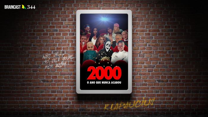 Braincast 344 – 2000, o ano que nunca acabou
