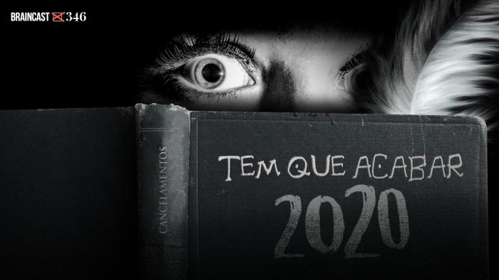 Braincast 346 – Tem que acabar [Edição 2020]