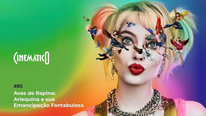 Cinemático – Aves de Rapina: Arlequina e sua Emancipação Fantabulosa