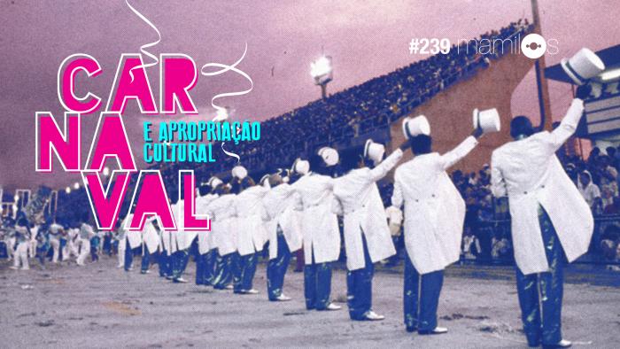Mamilos #239 – Carnaval e Apropriação Cultural