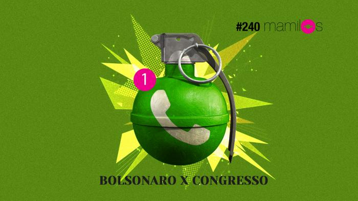 Mamilos #240 – Bolsonaro x Congresso
