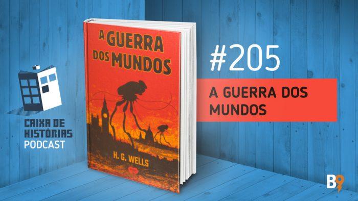 Caixa de Histórias 205 – A Guerra dos Mundos
