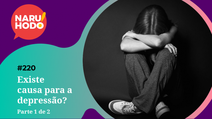 Naruhodo #220 – Existe causa para a depressão? – Parte 1 de 2