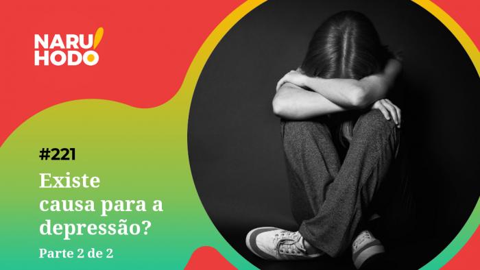Naruhodo #221 – Existe causa para a depressão? – Parte 2 de 2