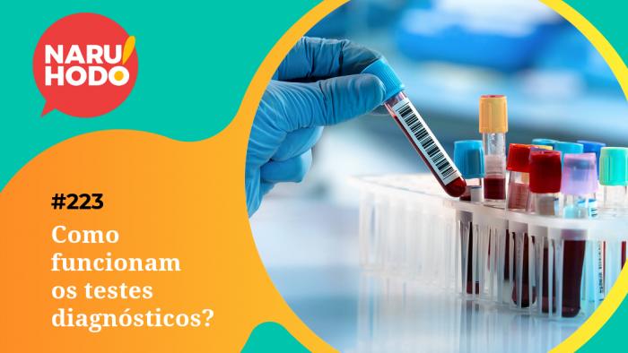 Naruhodo #223 – Como funcionam os testes diagnósticos?