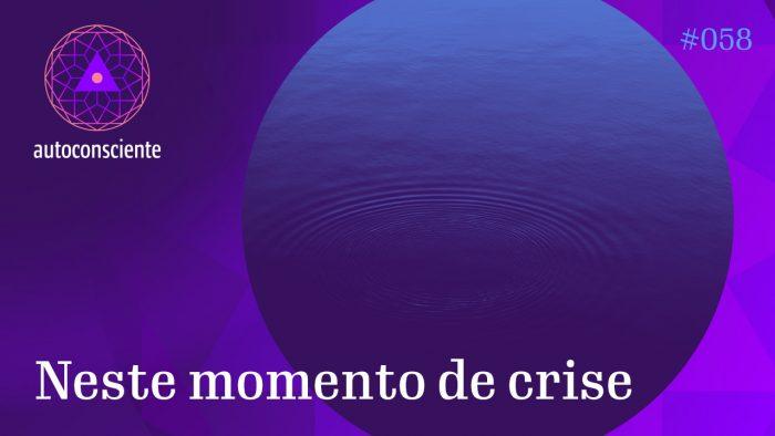 #58 – Neste momento de crise