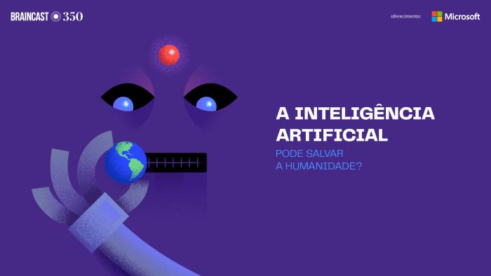 Braincast 350 – A inteligência artificial pode salvar a humanidade?