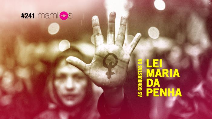 Mamilos #241 – As conquistas da Lei Maria da Penha