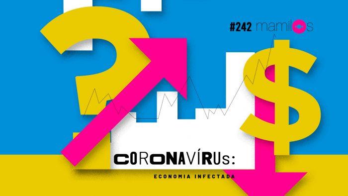 Mamilos #242 – Coronavírus: economia infectada